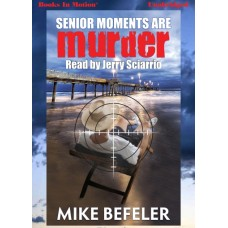 SENIOR MOMENTS ARE MURDER, by Mike Befeler, (Paul Jacobson Series, Book 3), Read by Jerry Sciarrio