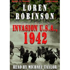 INVASION U.S.A., 1942, by Loren Robinson, Read by Michael Taylor
