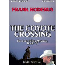 THE COYOTE CROSSING, by Frank Roderus, (The Carl Heller Series, Book 5), Read by Kevin Foley