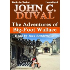 THE ADVENTURES OF BIG-FOOT WALLACE, by John C. Duval, Read by Jack Sondericker