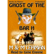 GHOST OF THE BAR H, by M and M Lehman, Read by Gene Engene