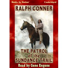 THE PATROL OF THE SUNDANCE TRAIL, by Ralph Conner, Read by Gene Engene