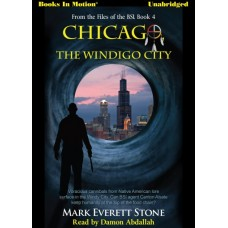 CHICAGO, THE WINDIGO CITY, by Mark Everett Stone (From the Files of the BSI, Book 4), Read by Damon Abdallah