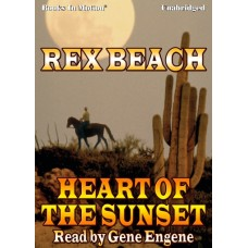 HEART OF THE SUNSET, by Rex Beach, Read by Gene Engene