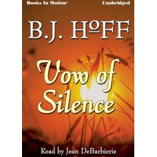 VOW OF SILENCE by B.J. Hoff (Daybreak Series, Book 4), Read by Jean DeBarbieris