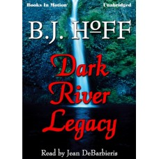 DARK RIVER LEGACY, by B.J. Hoff (Daybreak Series, Book 5), Read by Jean DeBarbieris