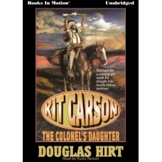 THE COLONEL'S DAUGHTER, by Douglas Hirt (Kit Carson, Book 1), Read by Rusty Nelson