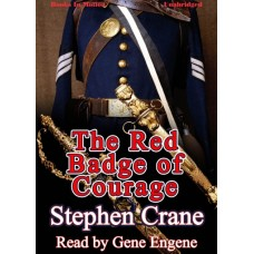 THE RED BADGE OF COURAGE by Stephen Crane, read by Gene Engene