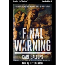 FINAL WARNING by Carl Gallups, Read by Jerry Sciarrio