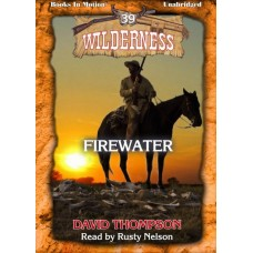 FIREWATER by David Thompson (Wilderness Series, Book 39) Read by Rusty Nelson
