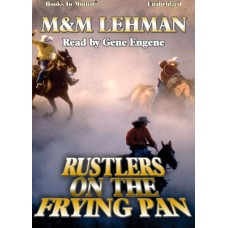 RUSTLERS ON THE FRYING PAN by M and M Lehman, Read by Gene Engene