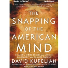 THE SNAPPING OF THE AMERICAN MIND by David Kupelian, Read by Michael Bowen