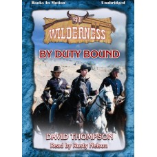 BY DUTY BOUND by David Thompson (Wilderness Series, Book 41), Read by Rusty Nelson