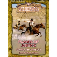 FLAMES OF JUSTICE by David Thompson (Wilderness Series, Book 42), Read by Rusty Nelson