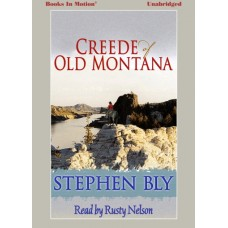 CREEDE OF OLD MONTANA by Stephen Bly, Read by Rusty Nelson