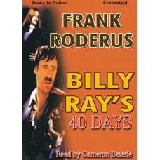 BILLY RAY'S 40 DAYS by Frank Roderus, Read by Cameron Beierle
