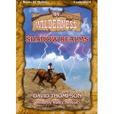 SHADOW REALMS by David Thompson (Wilderness Series, Book 44), Read by Rusty Nelson