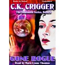 GONE ROGUE by C.K. Crigger (The Gunsmith Series, Book 5), Read by Mara Lynne Thomas