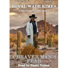 A BRAVER MAN'S FEAR by Royal Wade Kimes (A Braver Man Series, Book 3), Read by Rusty Nelson