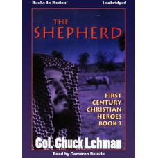 THE SHEPHERD by Col. Chuck Lehman (First Century Christian Heroes, Book 3), Read by Cameron Beierle