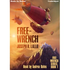 FREE-WRENCH by Joseph R. Lallo (Free-Wrench Series, Book 1), Read by Andrea Bates