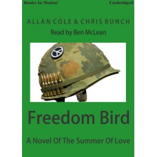 FREEDOM BIRD: A Novel Of The Summer Of Love by Allan Cole and Chris Bunch, Read by Ben Mclean