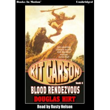 BLOOD RENDEZVOUS by Douglas Hirt (Kit Carson Series, Book 6), Read by Rusty Nelson