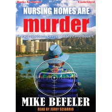 NURSING HOMES ARE MURDER by Mike Befeler (A Paul Jacobson, Geezer-Lit Mystery, Book 6), Read by Jerry Sciarrio