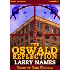 THE OSWALD REFLECTION by Larry Names, Read by Ron Varela