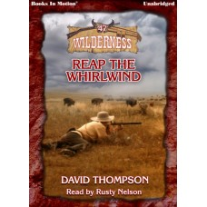 REAP THE WHIRLWIND, by David Thompson (Wilderness Series, Book 47), Read by Rusty Nelson