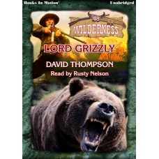 LORD GRIZZLY by David Thompson (Wilderness Series, Book 48), Read by Rusty Nelson