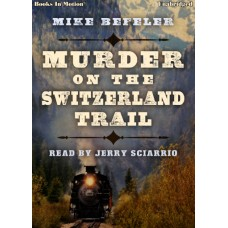 MURDER ON THE SWITZERLAND TRAIL by Mike Befeler, Read by Jerry Sciarrio