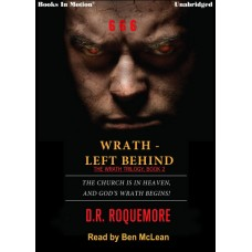 WRATH-LEFT BEHIND by D.R. Roquemore (Wrath Series, Book 2) Read by Ben McLean
