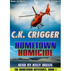 HOMETOWN HOMICIDE by C.K. Crigger (The Hometown Mysteries Series, Book 1), Read by Kelly Willis