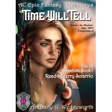 TIME WILL TELL by Anthony G. Wedgeworth (Tilli Of Kingsfoot, Book 1), Read by Jerry Sciarrio
