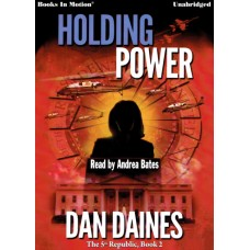 HOLDING POWER by Dan Daines (The 5th Republic Series, Book 2) Read by Andrea Bates