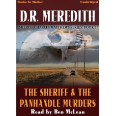 THE SHERIFF AND THE PANHANDLE MURDERS by D.R. Meredith (Sheriff Charles Matthews Series, Book 1) Read by Ben McLean