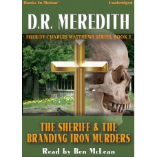 THE SHERIFF AND THE BRANDING IRON MURDERS by D.R. Meredith (Sheriff Charles Matthews Series, Book 2) Read by Ben McLean