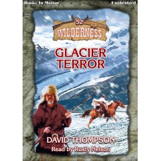 GLACIER TERROR by David Thompson (Wilderness Series, Book 52), Read by Rusty Nelson