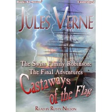 THE SWISS FAMILY ROBINSON; THE FINAL ADVENTURES - CASTAWAYS OF THE FLAG by Jules Verne, Read by Rusty Nelson