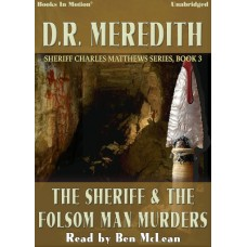 THE SHERIFF AND THE FOLSOM MAN MURDERS by D.R. Meredith (Sheriff Charles Matthews Series, Book 3), Read by Ben McLean
