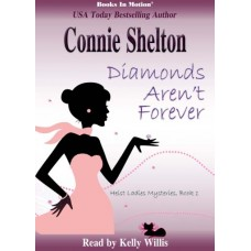 DIAMONDS AREN'T FOREVER by Connie Shelton (Heist Ladies Mysteries, Book 1), Read by Kelly Willis