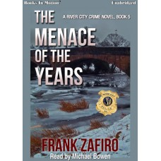 THE MENACE OF THE YEARS by Frank Zafiro (A River City Crime Novel, Book 5), Read by Michael Bowen