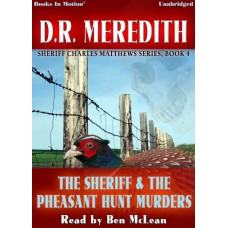 THE SHERIFF AND THE PHEASANT HUNT MURDERS by D.R. Meredith (Sheriff Charles Matthews Series, Book 4), Read by Ben McLean