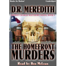 THE HOMEFRONT MURDERS by D.R. Meredith (Sheriff Charles Matthews Series, Book 5), Read by Ben McLean