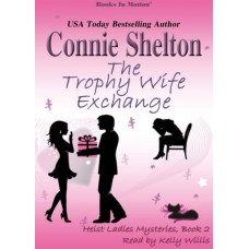 THE TROPHY WIFE EXCHANGE by Connie Shelton (Heist Ladies Mysteries, Book 2), Read by Kelly Willis