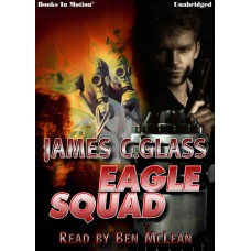 EAGLE SQUAD by James C. Glass, Read by Ben McLean