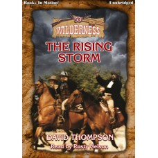 THE RISING STORM by David Thompson (Wilderness Series, Book 53), Read by Rusty Nelson
