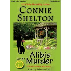 ALIBIS CAN BE MURDER by Connie Shelton (A Charlie Parker Mystery Series, Book 17), Read by Rebecca Cook