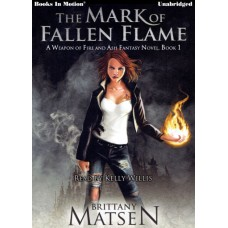 THE MARK OF FALLEN FLAME by Brittany Matsen (A Weapon of Fire and Ash, Book 1), Read by Kelly Willis